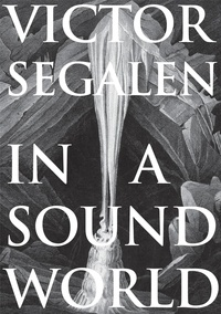 Victor Segalen - In a sound world.