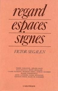 Victor Segalen - Regard, espaces, signes - Victor Segalen.