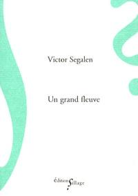 Victor Segalen - Un grand fleuve - Suivi de Le philosophe dans la vie.