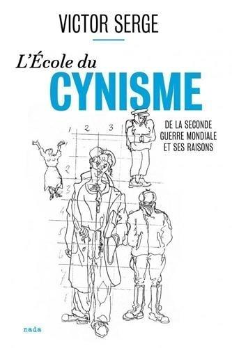 L'école du cynisme. De la Seconde Guerre mondiale et ses raisons