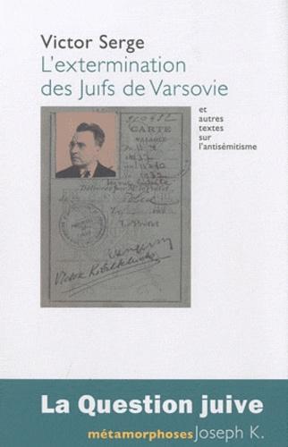 Victor Serge - L'extermination des Juifs de Varsovie et autres textes sur l'antisémitisme.