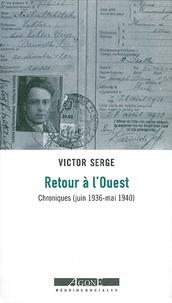 Victor Serge - Retour à l'Ouest - Chroniques (Juin 1936-Mai 1940).