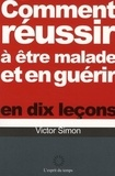 Victor Simon - Comment réussir à être malade et en guérir en dix leçons.