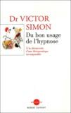 Victor Simon - Du bon usage de l'hypnose - A la découverte d'une thérapeutique incomparble.