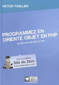 Victor Thuillier - Programmez en orienté objet en PHP - Allez plus loin avec le PHP.