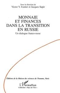 Victor-V Ivanter et  Sapir - Monnaie et finances dans la transition en Russie - Un dialogue franco-russe.