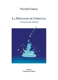 Victor Varjac - Le Princesse de Chrystal, l'Insaisissable mélodie.
