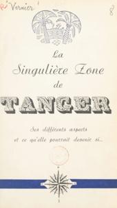 Victor Vernier - La singulière zone de Tanger - Ses différents aspects et ce qu'elle pourrait devenir si....