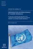 Victor–Yves Ghebali et Robert Kolb - Contribution à l'étude du fonctionnement des organisation internationales pendant la guerre - Le cas de la société des nations et de l'Organisation internationales du travail.