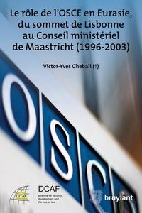 Victor–Yves Ghebali - Le rôle de l'OSCE en Eurasie, du sommet de Lisbonne au Conseil ministériel de Maastricht (1996-2003).