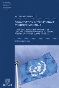 Victor–Yves Ghebali - Organisation internationale et guerre mondiale - Le cas de la Société des Nations et de l'Organisation internationale du travail pendant la Seconde Guerre mondiale.