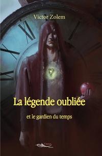 Victor Zolem - La légende oubliée et le gardien du temps.