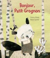 Victoria Allenby et Manon Gauthier - Bonjour, Petit Grognon !.