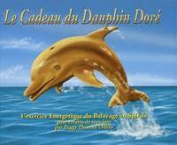 Victoria Althoff - Le Cadeau du Dauphin doré - L'exercice énergétique du Balayage en Spirale.