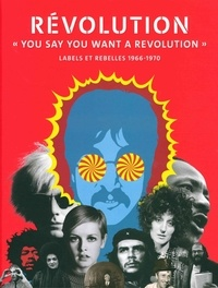 "Victoria Broackes et Geoffrey Marsh - Révolution - ""You say you want a revolution"". Labels et rebelles 1966-1970."