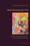 Victoria Carpenter - (Re)Collecting the Past - History and Collective Memory in Latin American Narrative.