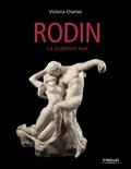 Victoria Charles - Auguste Rodin - La scultpture nue.