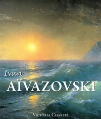 Victoria Charles - Ivan Aïvazovski et les peintres russes de l'eau.