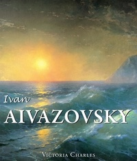 Victoria Charles - Ivan Aivazovsky and the Russian Painters of Water.