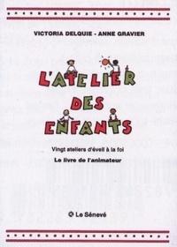 Victoria Delquie et Anne Gravier - L'atelier des enfants - Livre de l'animateur.