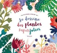 Victoria Dorche - Je dessine des plantes superjolies en couleur.