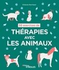 Victoria Herrmani - 50 exercices de thérapies avec les animaux.
