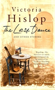 Victoria Hislop - The Last Dance and Other Stories.