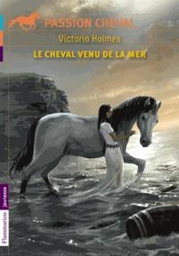 Victoria Holmes - Le cheval venu de la mer.