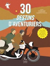 Victoria Jacob et Emmanuel Halgand - 30 destins d'aventuriers - Pour filles & garçons qui rêvent d'explorer le monde.