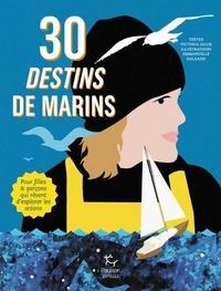 Victoria Jacob et Emmanuelle Halgand - 30 destins de marins - Pour filles & garçons qui rêvent d'explorer les océans.