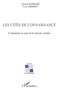 Victoria Konidari et Yvan Abernot - Les cités de connaissance - L'institution au coeur de la réussite scolaire.
