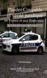 Victoria Kopec - Plaider coupable et vérité juridique en France et aux Etats-Unis : le droit et la morale entre raison et passion.