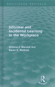 Victoria Marsick et Karen Watkins - Informal and Incidental Learning in the Workplace.