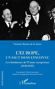 Victoria Martin de la Torre - L'Europe, un saut dans l'inconnu - Les fondateurs de l'Union européenne (1948-1957).