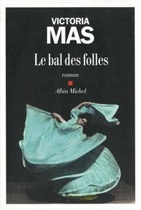 Victoria Mas - Le bal des folles.