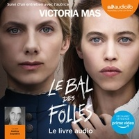 Victoria Mas - Le Bal des folles - Suivi d'un entretien avec l'autrice.