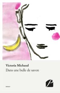 Victoria Michaud - Dans une bulle de savon.