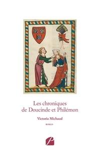 Victoria Michaud - Les chroniques de Doucinde et Philémon.