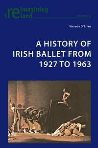 Victoria O'brien - A History of Irish Ballet from 1927 to 1963.