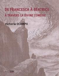 Victoria Ocampo - De Francesca à Béatrice - A travers la Divine Comédie.