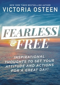 Victoria Osteen - Fearless and Free - Devotions to Set Your Thoughts, Attitudes, and Actions for a Great Day!.