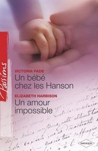 Victoria Pade et Elizabeth Harbison - Un bébé chez les Hanson - Un amour impossible (Harlequin Passions).