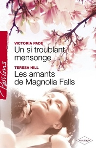 Victoria Pade et Teresa Hill - Un si troublant mensonge - Les amants de Magnolia Falls (Harlequin Passions).