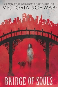 Victoria Schwab - Bridge of Souls (City of Ghosts #3).