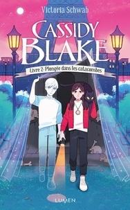 Victoria Schwab - Cassidy Blake Tome 2 : Plongée dans les catacombes.
