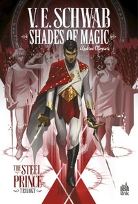 Victoria Schwab et Andrea Olimpieri - Shades of Magic - The Steel Prince Trilogy Tome 1 : .
