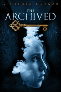 Victoria Schwab - The Archived.