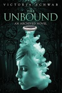 Victoria Schwab - THE UNBOUND - An Archived Novel.