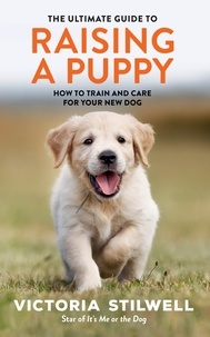Victoria Stilwell - The Ultimate Guide to Raising a Puppy.