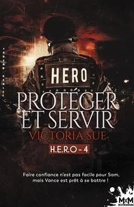 Victoria Sue - H.E.R.O. Tome 4 : Protéger et servir.